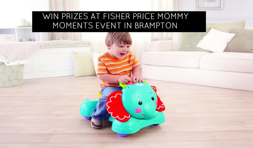 Win Prizes at Fisher Price Mommy Moments Event in Brampton